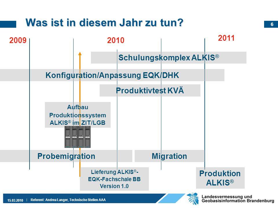 6 15.03.2010 Referent: Andrea Langer, Technische Stellen AAA Was ist in diesem Jahr zu tun? 2010 2011 ProbemigrationMigration Produktion ALKIS ® Konfi