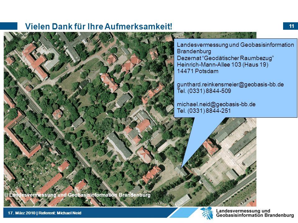 11 17. März 2010   Referent: Michael Neid Vielen Dank für Ihre Aufmerksamkeit! Landesvermessung und Geobasisinformation Brandenburg Dezernat Geodätisc