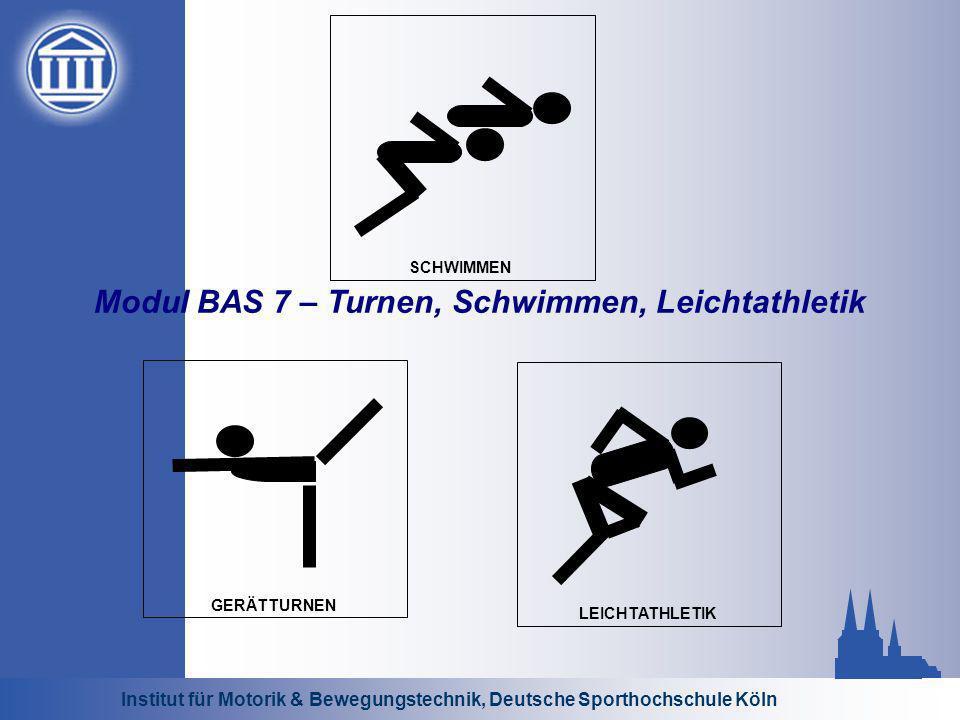 Institut für Motorik & Bewegungstechnik, Deutsche Sporthochschule Köln Modul BAS 7 – Turnen, Schwimmen, Leichtathletik GERÄTTURNEN SCHWIMMENLEICHTATHLETIK