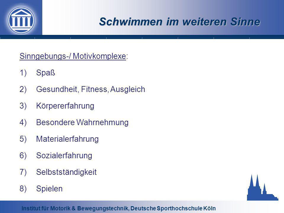 Institut für Motorik & Bewegungstechnik, Deutsche Sporthochschule Köln Schwimmen im weiteren Sinne Sinngebungs-/ Motivkomplexe: 1)Spaß 2)Gesundheit, F