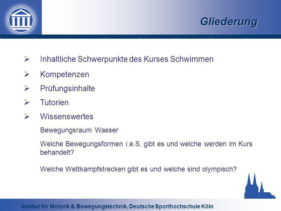 Institut für Motorik & Bewegungstechnik, Deutsche Sporthochschule Köln Gliederung Inhaltliche Schwerpunkte des Kurses Schwimmen Kompetenzen Prüfungsin