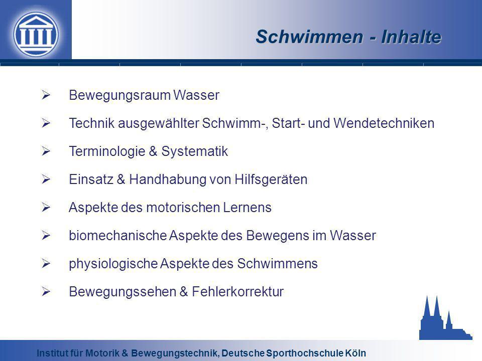 Institut für Motorik & Bewegungstechnik, Deutsche Sporthochschule Köln Schwimmen - Inhalte Bewegungsraum Wasser Technik ausgewählter Schwimm-, Start-