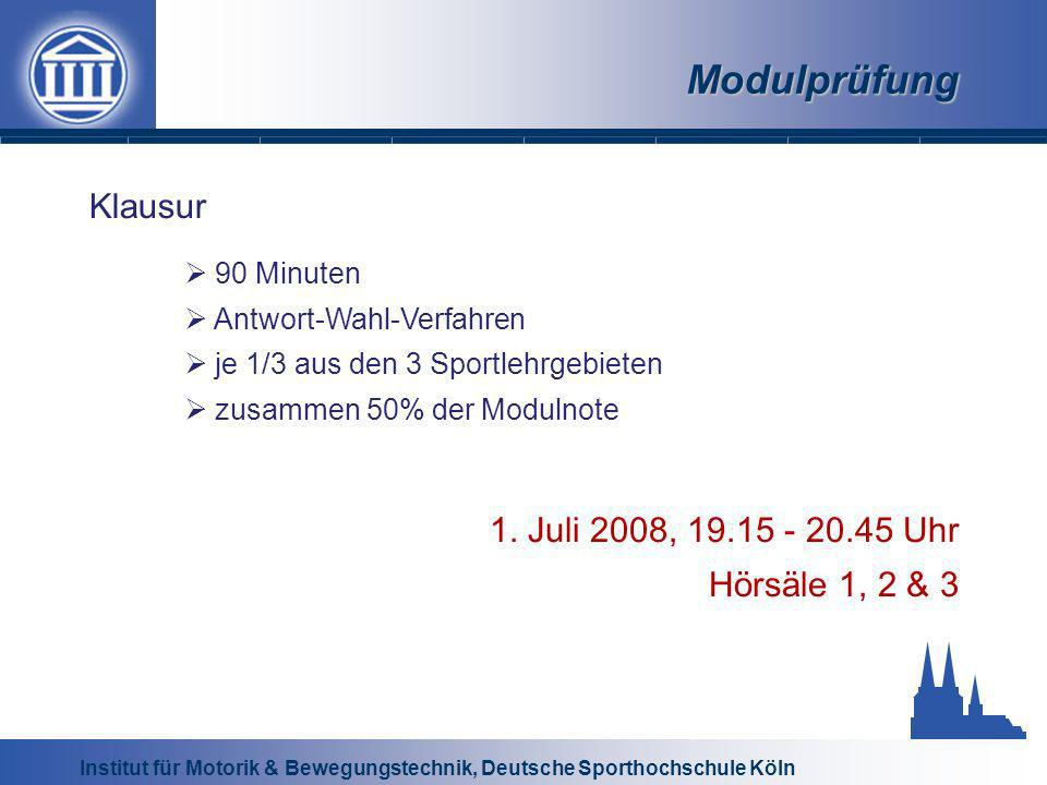 Institut für Motorik & Bewegungstechnik, Deutsche Sporthochschule Köln Modulprüfung Klausur 90 Minuten Antwort-Wahl-Verfahren je 1/3 aus den 3 Sportle