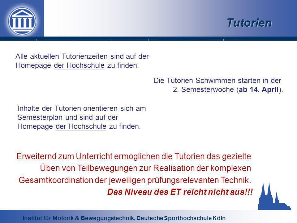 Institut für Motorik & Bewegungstechnik, Deutsche Sporthochschule Köln Tutorien Alle aktuellen Tutorienzeiten sind auf der Homepage der Hochschule zu
