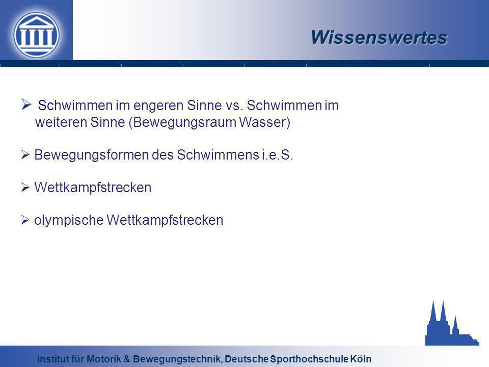 Institut für Motorik & Bewegungstechnik, Deutsche Sporthochschule Köln Wissenswertes Schwimmen im engeren Sinne vs.