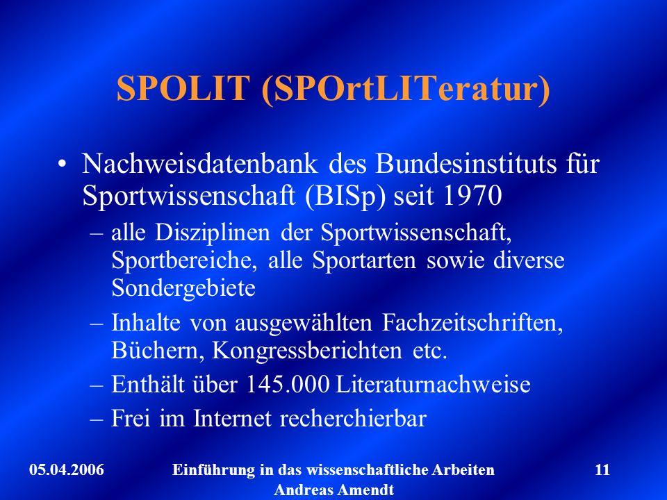 05.04.2006Einführung in das wissenschaftliche Arbeiten Andreas Amendt 11 SPOLIT (SPOrtLITeratur) Nachweisdatenbank des Bundesinstituts für Sportwissen