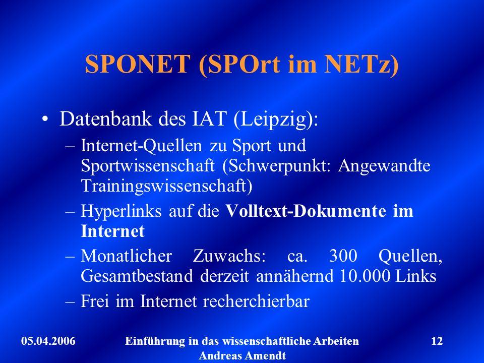 05.04.2006Einführung in das wissenschaftliche Arbeiten Andreas Amendt 12 SPONET (SPOrt im NETz) Datenbank des IAT (Leipzig): –Internet-Quellen zu Spor