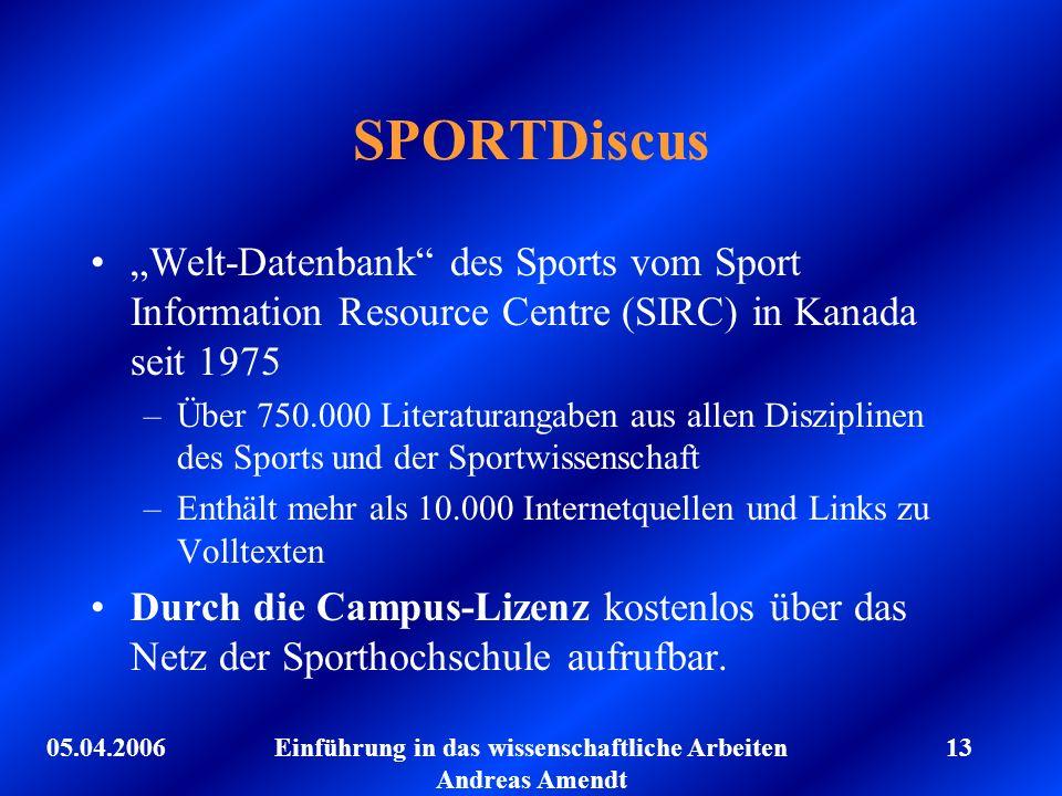 05.04.2006Einführung in das wissenschaftliche Arbeiten Andreas Amendt 13 SPORTDiscus Welt-Datenbank des Sports vom Sport Information Resource Centre (