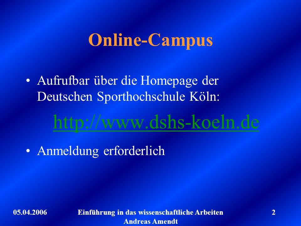 05.04.2006Einführung in das wissenschaftliche Arbeiten Andreas Amendt 2 Online-Campus Aufrufbar über die Homepage der Deutschen Sporthochschule Köln: