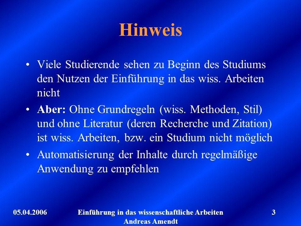 05.04.2006Einführung in das wissenschaftliche Arbeiten Andreas Amendt 3 Hinweis Viele Studierende sehen zu Beginn des Studiums den Nutzen der Einführu