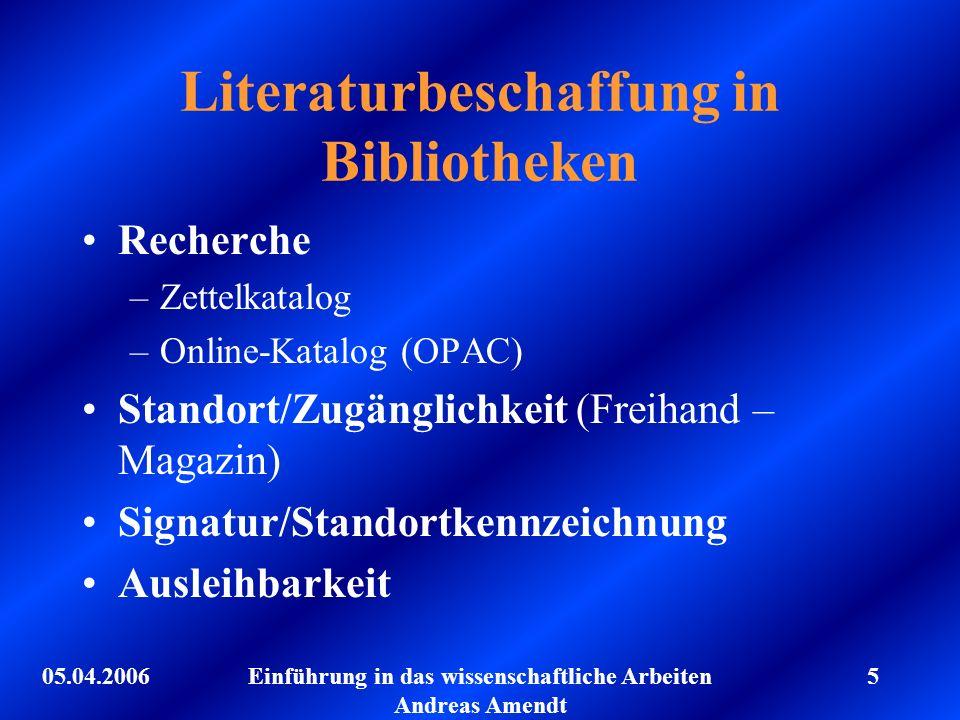 05.04.2006Einführung in das wissenschaftliche Arbeiten Andreas Amendt 5 Literaturbeschaffung in Bibliotheken Recherche –Zettelkatalog –Online-Katalog
