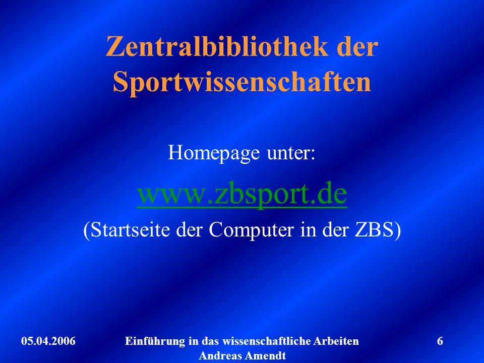 05.04.2006Einführung in das wissenschaftliche Arbeiten Andreas Amendt 6 Zentralbibliothek der Sportwissenschaften Homepage unter: www.zbsport.de (Star