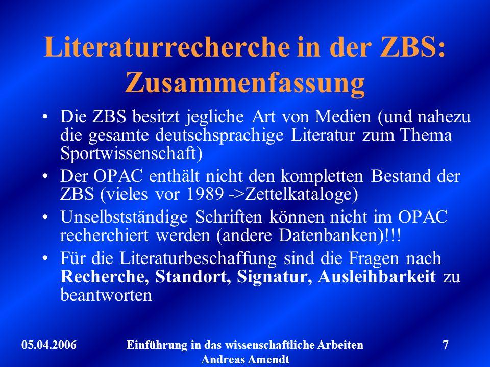 05.04.2006Einführung in das wissenschaftliche Arbeiten Andreas Amendt 7 Literaturrecherche in der ZBS: Zusammenfassung Die ZBS besitzt jegliche Art vo