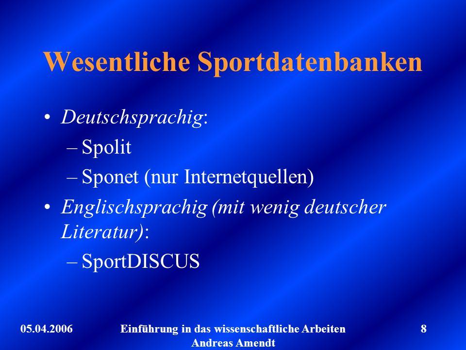 05.04.2006Einführung in das wissenschaftliche Arbeiten Andreas Amendt 8 Wesentliche Sportdatenbanken Deutschsprachig: –Spolit –Sponet (nur Internetque