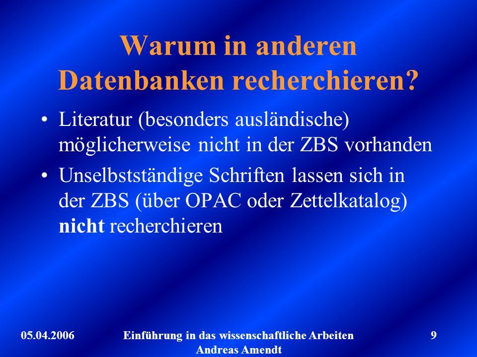 05.04.2006Einführung in das wissenschaftliche Arbeiten Andreas Amendt 9 Warum in anderen Datenbanken recherchieren? Literatur (besonders ausländische)