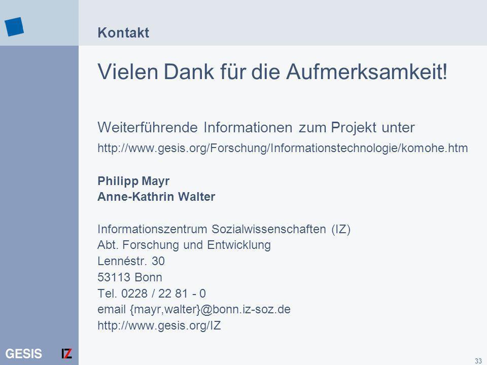 33 Kontakt Vielen Dank für die Aufmerksamkeit! Weiterführende Informationen zum Projekt unter http://www.gesis.org/Forschung/Informationstechnologie/k
