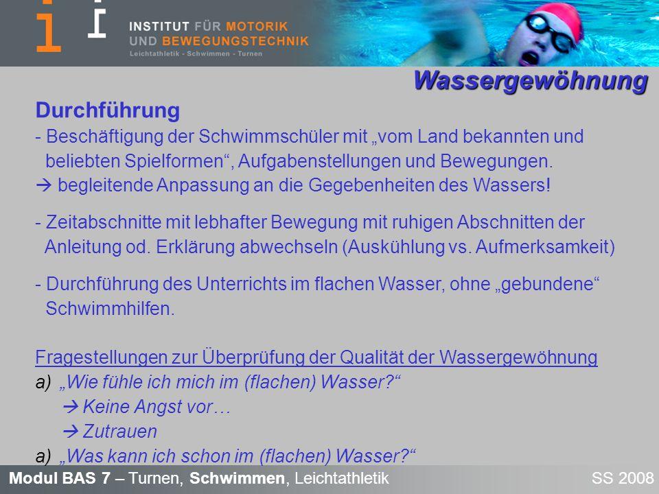 Modul BAS 7 – Turnen, Schwimmen, Leichtathletik SS 2008 Wassergewöhnung Wassergewöhnung Durchführung - Beschäftigung der Schwimmschüler mit vom Land b
