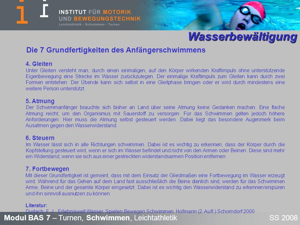 Modul BAS 7 – Turnen, Schwimmen, Leichtathletik SS 2008 Wasserbewältigung Wasserbewältigung Die 7 Grundfertigkeiten des Anfängerschwimmens 4.
