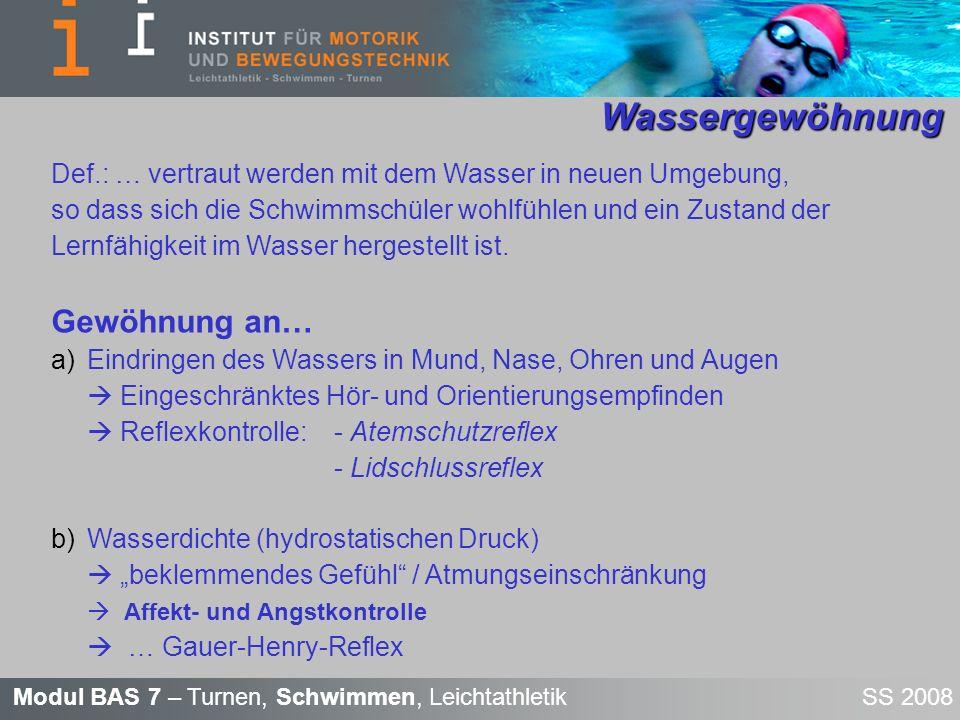Modul BAS 7 – Turnen, Schwimmen, Leichtathletik SS 2008 Wassergewöhnung Wassergewöhnung Def.: … vertraut werden mit dem Wasser in neuen Umgebung, so d