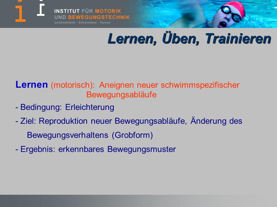 Lernen (motorisch): Aneignen neuer schwimmspezifischer Bewegungsabläufe - Bedingung: Erleichterung - Ziel: Reproduktion neuer Bewegungsabläufe, Änderu