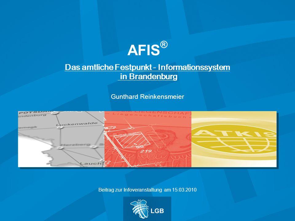 Das amtliche Festpunkt - Informationssystem in Brandenburg Gunthard Reinkensmeier AFIS ® Beitrag zur Infoveranstaltung am 15.03.2010