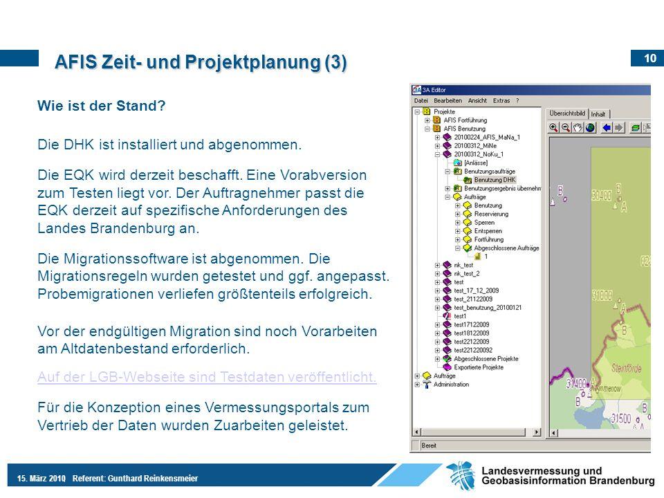 10 15. März 2010Referent: Gunthard Reinkensmeier AFIS Zeit- und Projektplanung (3) Wie ist der Stand? Die DHK ist installiert und abgenommen. Die EQK