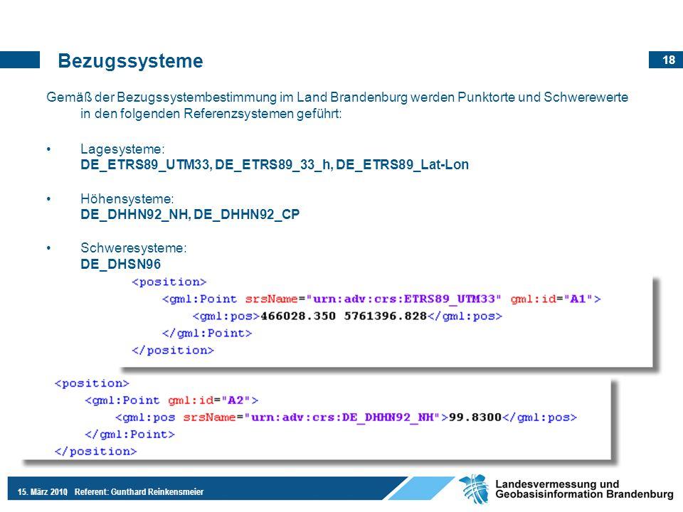 18 15. März 2010Referent: Gunthard Reinkensmeier Gemäß der Bezugssystembestimmung im Land Brandenburg werden Punktorte und Schwerewerte in den folgend