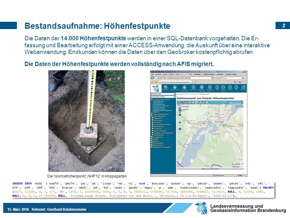 2 15. März 2010Referent: Gunthard Reinkensmeier Bestandsaufnahme: Höhenfestpunkte Die Daten der 14.000 Höhenfestpunkte werden in einer SQL-Datenbank v