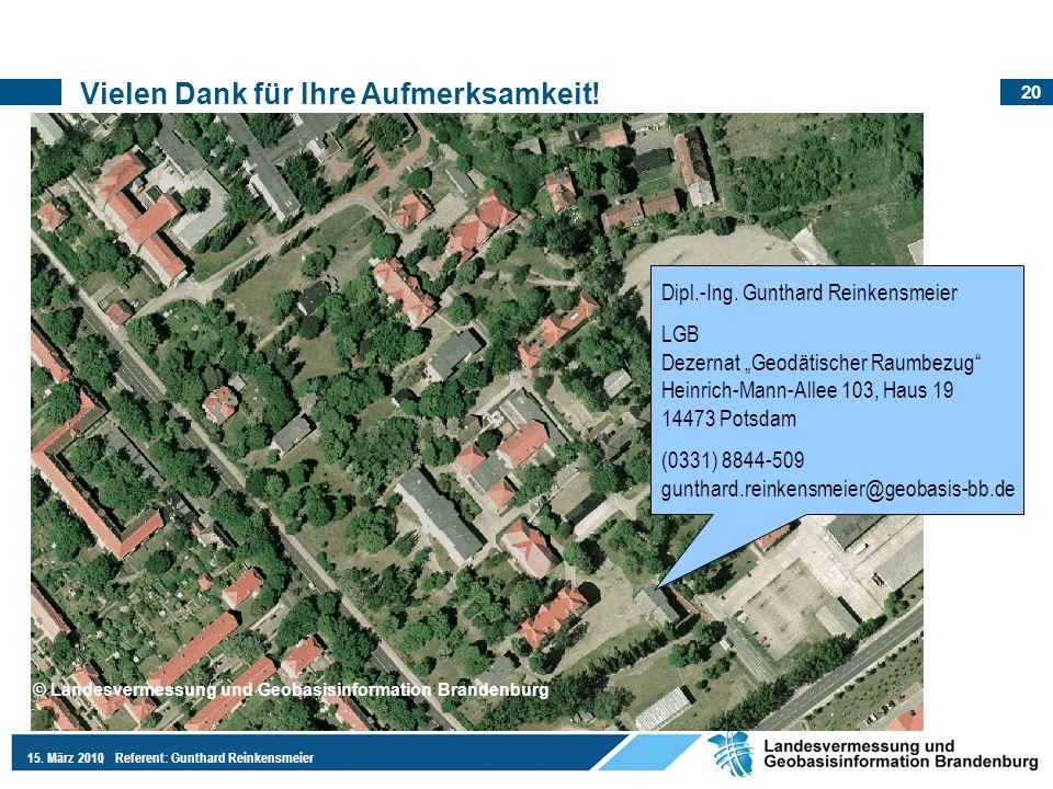 20 15. März 2010Referent: Gunthard Reinkensmeier Vielen Dank für Ihre Aufmerksamkeit! Dipl.-Ing. Gunthard Reinkensmeier LGB Dezernat Geodätischer Raum