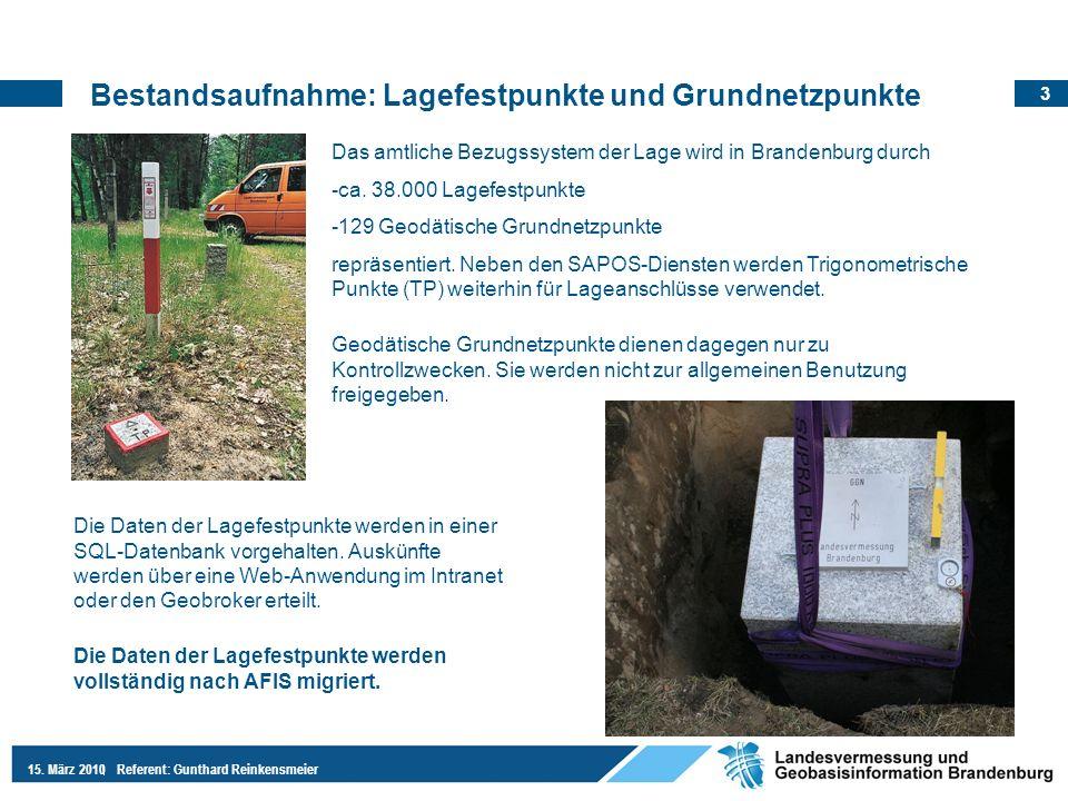 3 15. März 2010Referent: Gunthard Reinkensmeier Bestandsaufnahme: Lagefestpunkte und Grundnetzpunkte Das amtliche Bezugssystem der Lage wird in Brande