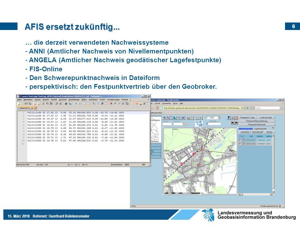 6 15. März 2010Referent: Gunthard Reinkensmeier AFIS ersetzt zukünftig... … die derzeit verwendeten Nachweissysteme - ANNI (Amtlicher Nachweis von Niv