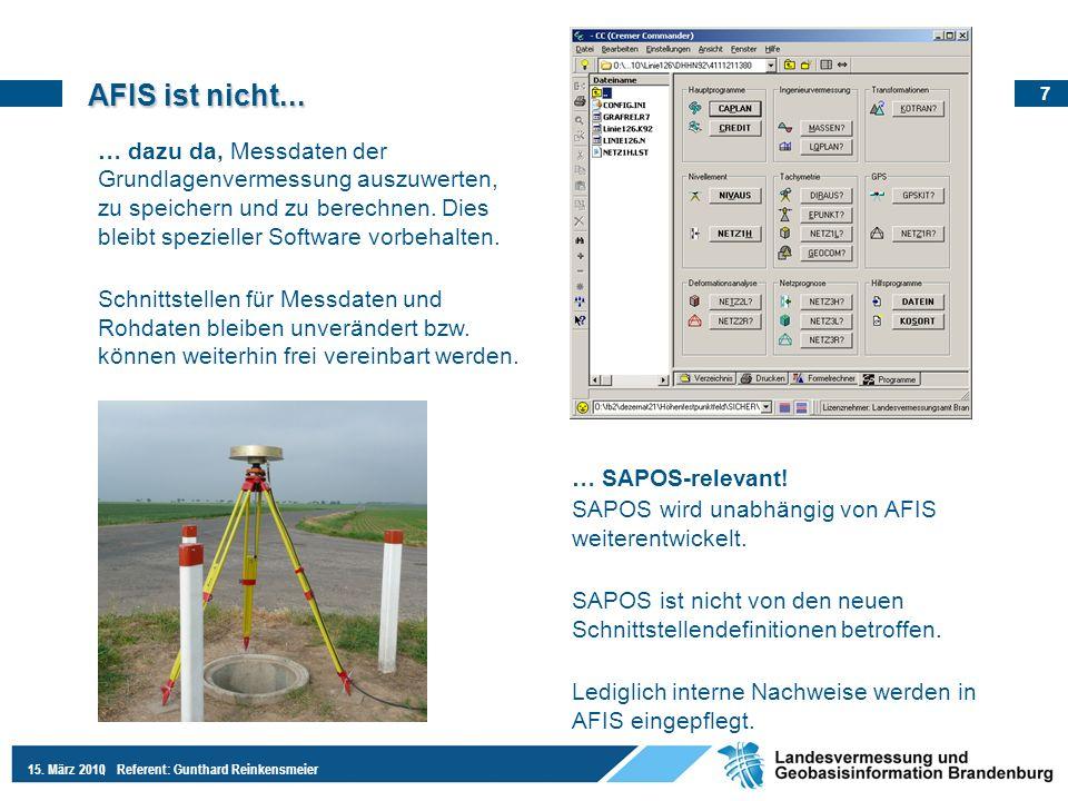 7 15. März 2010Referent: Gunthard Reinkensmeier AFIS ist nicht... … dazu da, Messdaten der Grundlagenvermessung auszuwerten, zu speichern und zu berec