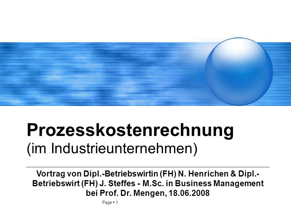 Page 1 Prozesskostenrechnung (im Industrieunternehmen) Vortrag von Dipl.-Betriebswirtin (FH) N. Henrichen & Dipl.- Betriebswirt (FH) J. Steffes - M.Sc
