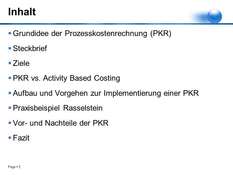 Page 2 Inhalt Grundidee der Prozesskostenrechnung (PKR) Steckbrief Ziele PKR vs. Activity Based Costing Aufbau und Vorgehen zur Implementierung einer