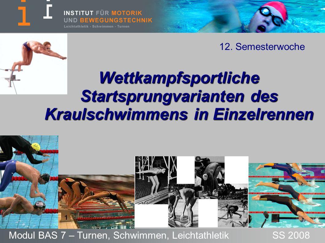 Wettkampfsportliche Startsprungvarianten des Kraulschwimmens in Einzelrennen Modul BAS 7 – Turnen, Schwimmen, Leichtathletik SS 2008 12. Semesterwoche