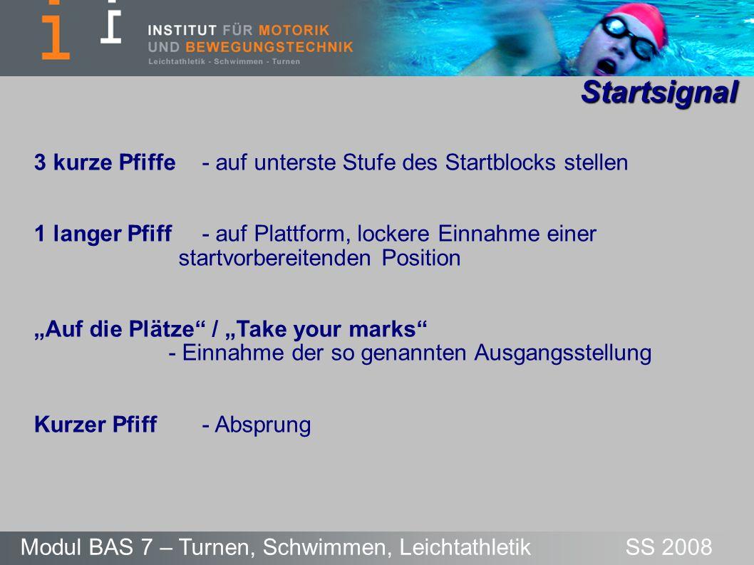 Startsignal Modul BAS 7 – Turnen, Schwimmen, Leichtathletik SS 2008 3 kurze Pfiffe - auf unterste Stufe des Startblocks stellen 1 langer Pfiff - auf P