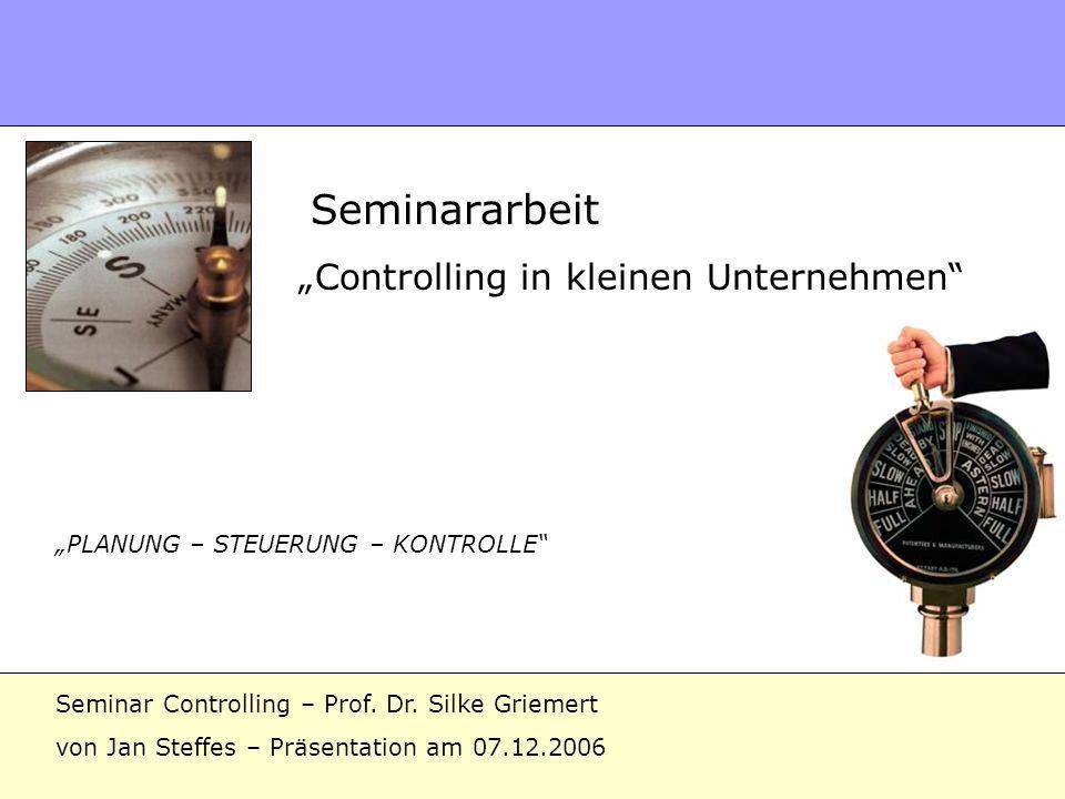 Start Seminararbeit Controlling in kleinen Unternehmen Seminar Controlling – Prof. Dr. Silke Griemert von Jan Steffes – Präsentation am 07.12.2006 PLA