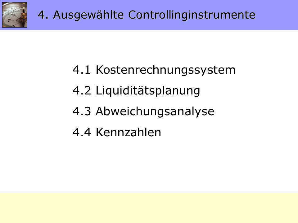 4.0 CO-Instrumente 4. Ausgewählte Controllinginstrumente 4.1 Kostenrechnungssystem 4.2 Liquiditätsplanung 4.3 Abweichungsanalyse 4.4 Kennzahlen