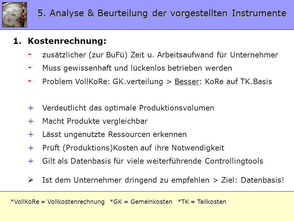 5.1 Analyse Instrumente 1.Kostenrechnung: - zusätzlicher (zur BuFü) Zeit u. Arbeitsaufwand für Unternehmer - Muss gewissenhaft und lückenlos betrieben