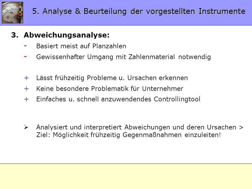 5.3 Analyse Instrumente 3.Abweichungsanalyse: - Basiert meist auf Planzahlen - Gewissenhafter Umgang mit Zahlenmaterial notwendig + Lässt frühzeitig P