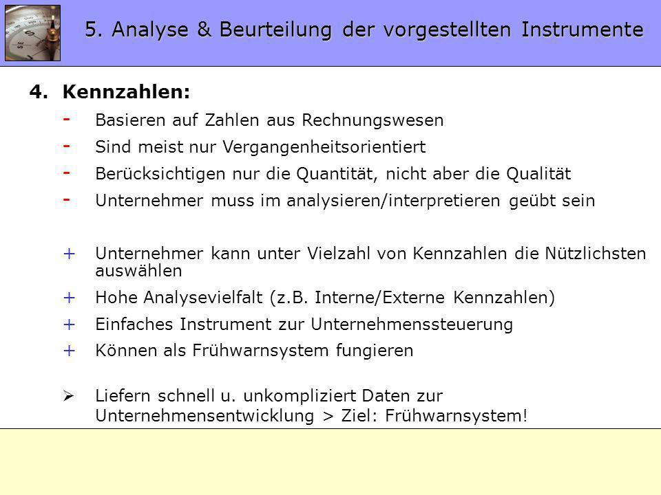 5.4 Analyse Instrumente 4.Kennzahlen: - Basieren auf Zahlen aus Rechnungswesen - Sind meist nur Vergangenheitsorientiert - Berücksichtigen nur die Qua
