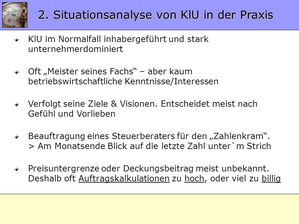 2.0 Situationsanalyse 2. Situationsanalyse von KlU in der Praxis KlU im Normalfall inhabergeführt und stark unternehmerdominiert Oft Meister seines Fa