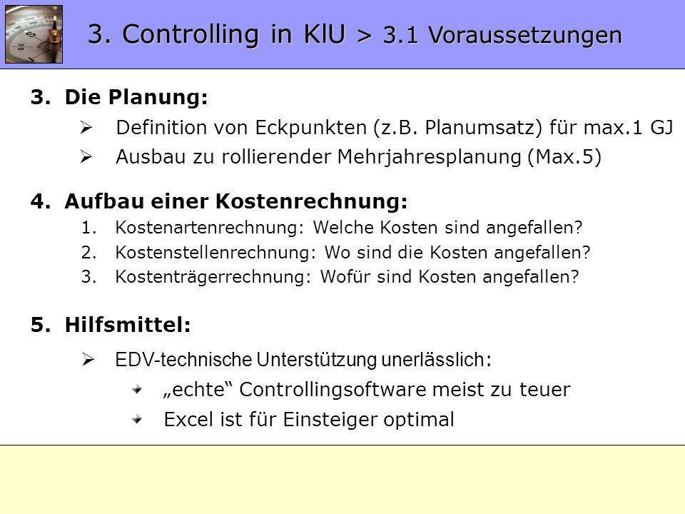 3.1 Voraussetzungen 3. Controlling in KlU > 3.1 Voraussetzungen 4.Aufbau einer Kostenrechnung: 1.Kostenartenrechnung: Welche Kosten sind angefallen? 2