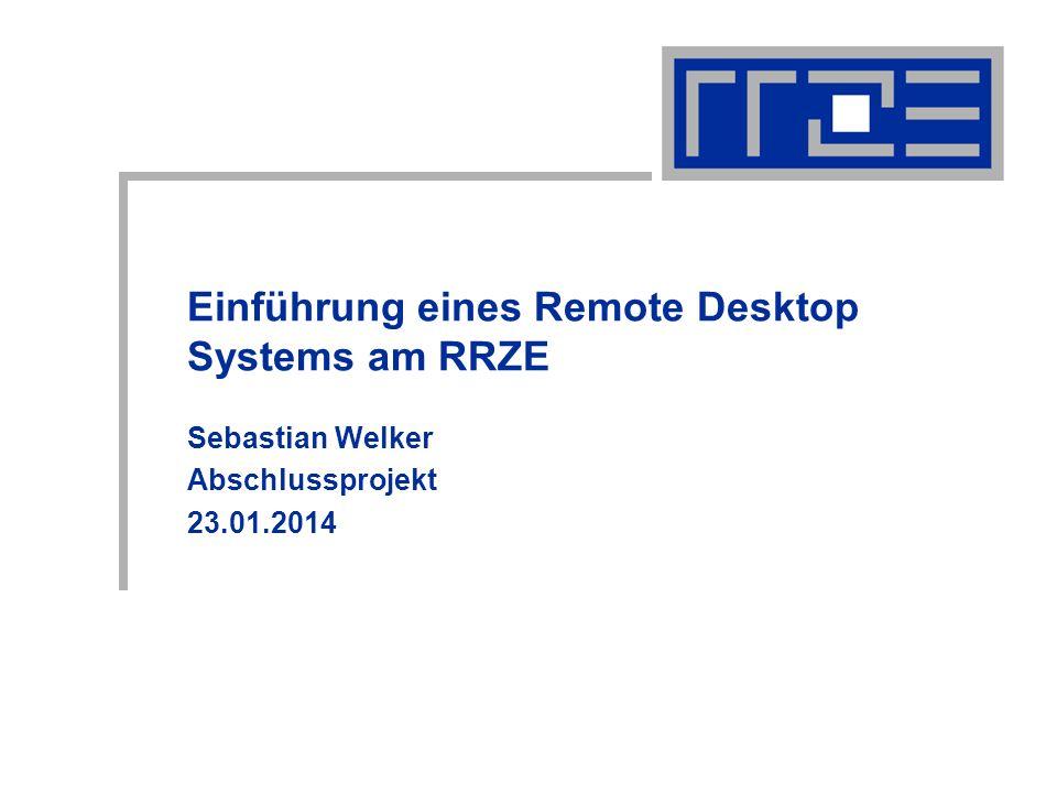 Einführung eines Remote Desktop Systems am RRZE Sebastian Welker Abschlussprojekt 23.01.2014
