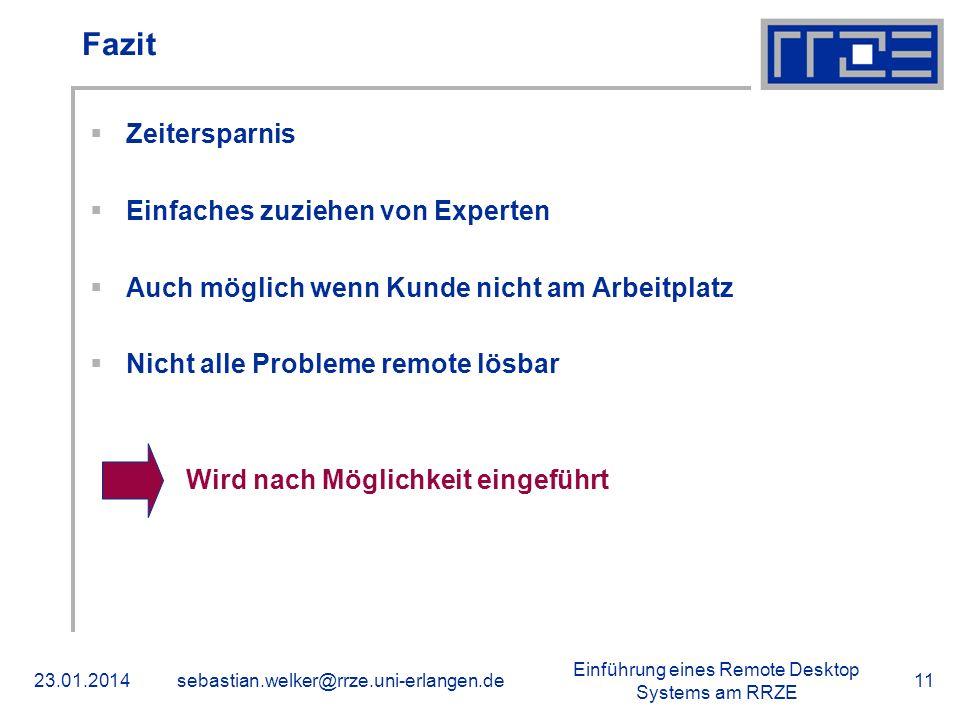 Einführung eines Remote Desktop Systems am RRZE 23.01.2014sebastian.welker@rrze.uni-erlangen.de11 Fazit Zeitersparnis Einfaches zuziehen von Experten