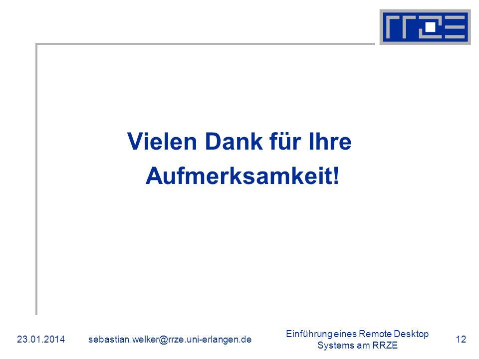 Einführung eines Remote Desktop Systems am RRZE 23.01.2014sebastian.welker@rrze.uni-erlangen.de12 Vielen Dank für Ihre Aufmerksamkeit! Danke!