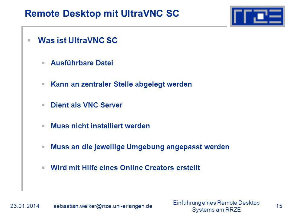 Einführung eines Remote Desktop Systems am RRZE 23.01.2014sebastian.welker@rrze.uni-erlangen.de15 Remote Desktop mit UltraVNC SC Was ist UltraVNC SC A