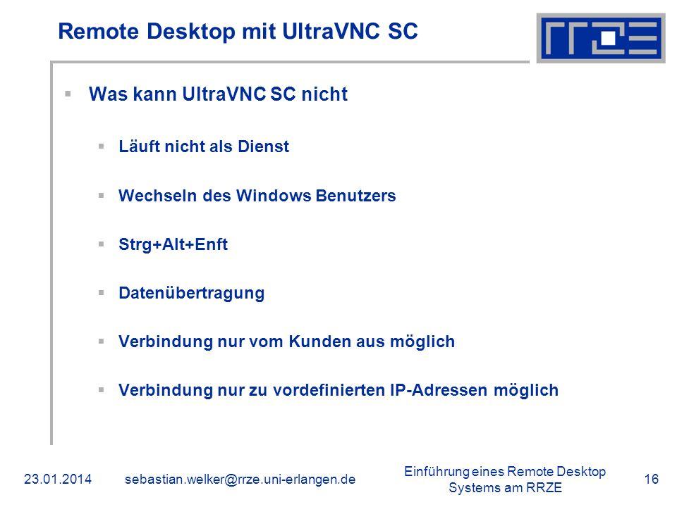Einführung eines Remote Desktop Systems am RRZE 23.01.2014sebastian.welker@rrze.uni-erlangen.de16 Remote Desktop mit UltraVNC SC Was kann UltraVNC SC