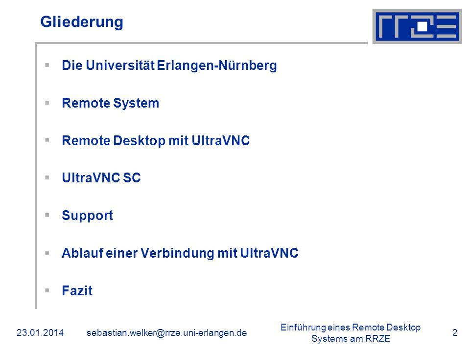 Einführung eines Remote Desktop Systems am RRZE 23.01.2014sebastian.welker@rrze.uni-erlangen.de2 Gliederung Die Universität Erlangen-Nürnberg Remote S