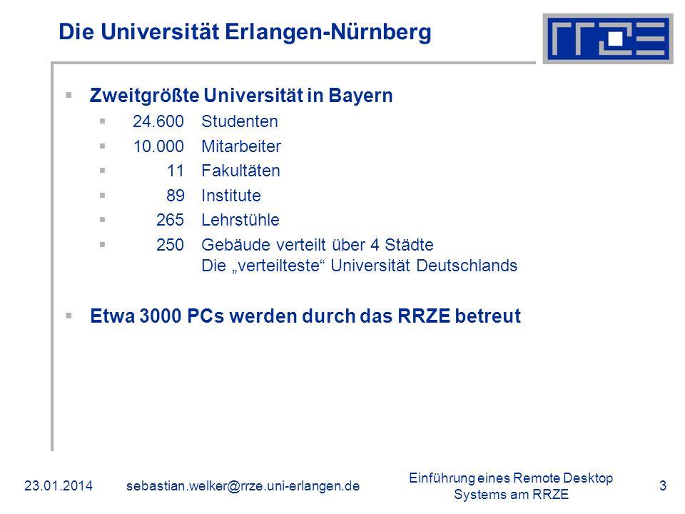 Einführung eines Remote Desktop Systems am RRZE 23.01.2014sebastian.welker@rrze.uni-erlangen.de3 Die Universität Erlangen-Nürnberg Zweitgrößte Univers